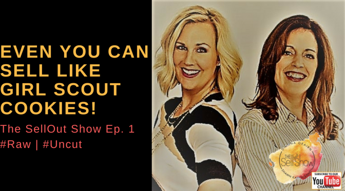 The SellOut Show Ep. 1 – Even You Can Sell Like Girl Scout Cookies!